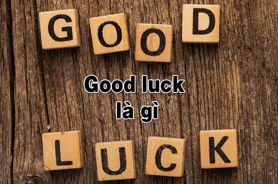 good luck là gì