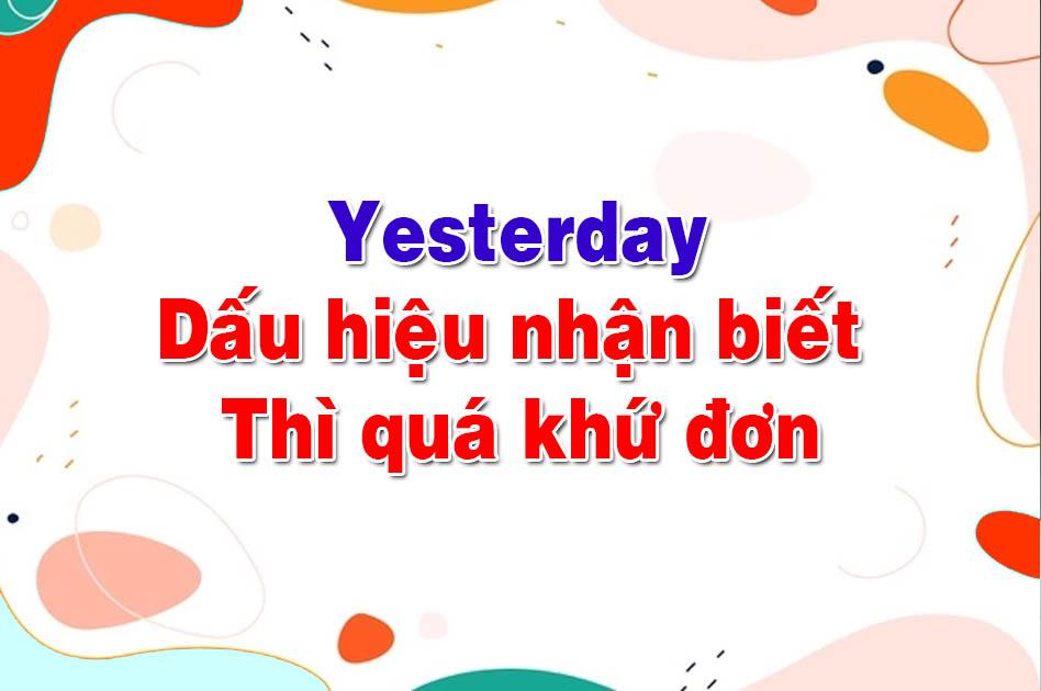 yesterday là thì gì